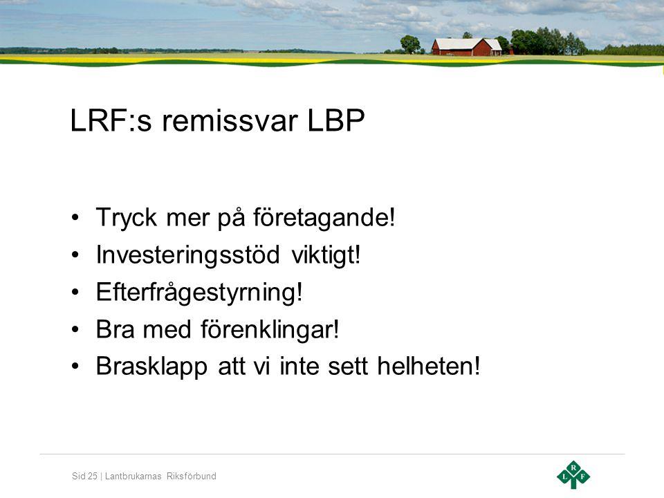 Sid 25 | Lantbrukarnas Riksförbund LRF:s remissvar LBP •Tryck mer på företagande! •Investeringsstöd viktigt! •Efterfrågestyrning! •Bra med förenklinga