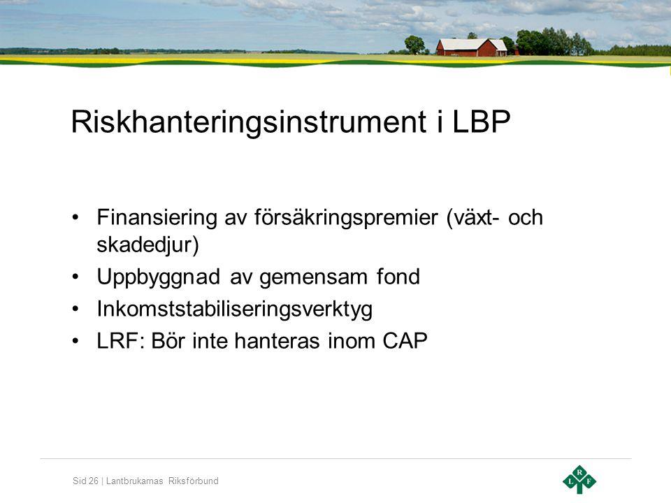 Sid 26 | Lantbrukarnas Riksförbund Riskhanteringsinstrument i LBP •Finansiering av försäkringspremier (växt- och skadedjur) •Uppbyggnad av gemensam fo