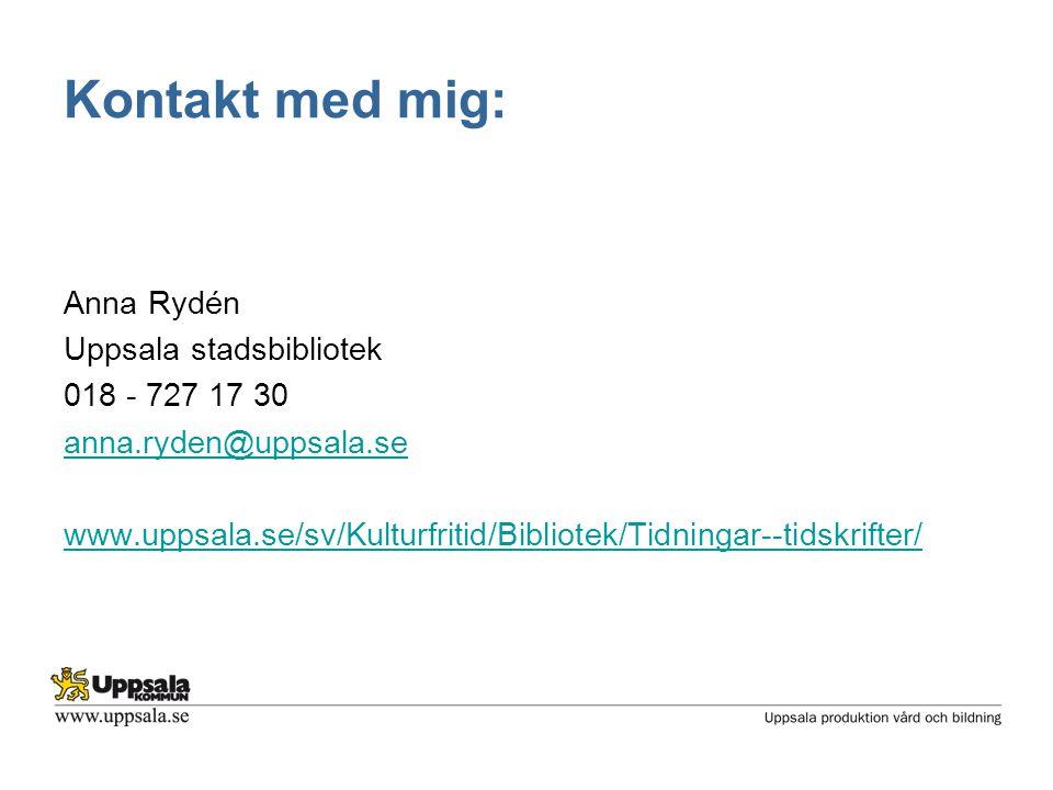 Kontakt med mig: Anna Rydén Uppsala stadsbibliotek 018 - 727 17 30 anna.ryden@uppsala.se www.uppsala.se/sv/Kulturfritid/Bibliotek/Tidningar--tidskrifter/