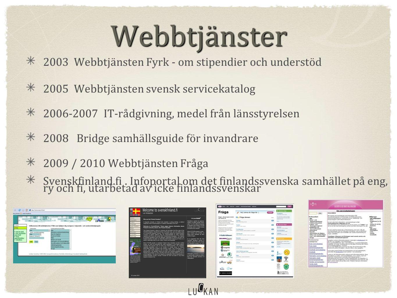Webbtjänster 2003 Webbtjänsten Fyrk - om stipendier och understöd 2005 Webbtjänsten svensk servicekatalog 2006-2007 IT-rådgivning, medel från länsstyrelsen 2008 Bridge samhällsguide för invandrare 2009 / 2010 Webbtjänsten Fråga Svenskfinland.fi.
