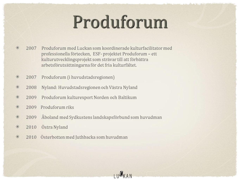 Produforum 2007 Produforum med Luckan som koordinerade kulturfacilitator med professionella förtecken, ESF- projektet Produforum – ett kulturutvecklingsprojekt som strävar till att förbättra arbetsförutsättningarna för det fria kulturfältet.