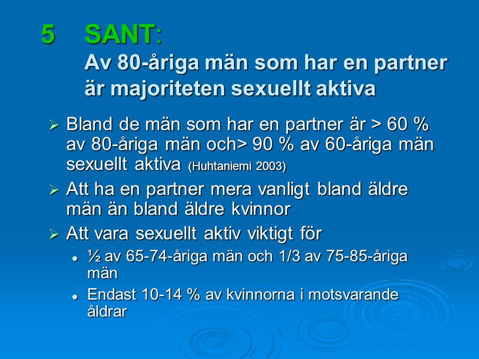 5SANT: Av 80-åriga män som har en partner är majoriteten sexuellt aktiva  Bland de män som har en partner är > 60 % av 80-åriga män och> 90 % av 60-å