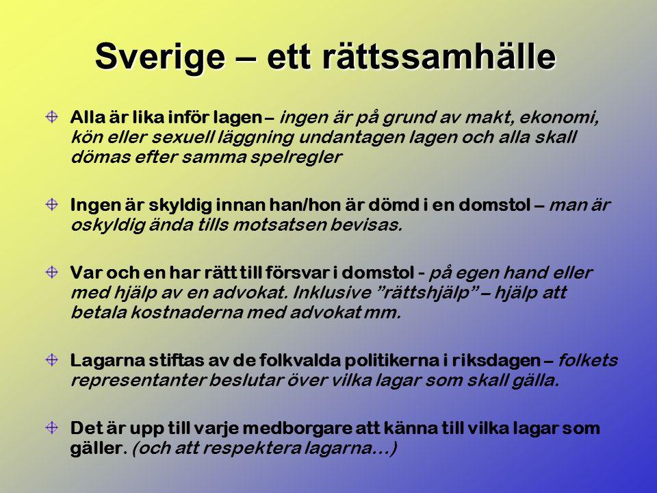 Sverige – ett rättssamhälle Alla är lika inför lagen – ingen är på grund av makt, ekonomi, kön eller sexuell läggning undantagen lagen och alla skall dömas efter samma spelregler Ingen är skyldig innan han/hon är dömd i en domstol – man är oskyldig ända tills motsatsen bevisas.