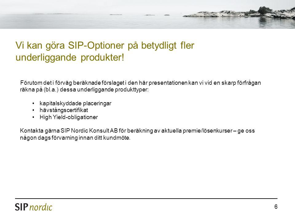 6 Vi kan göra SIP-Optioner på betydligt fler underliggande produkter.