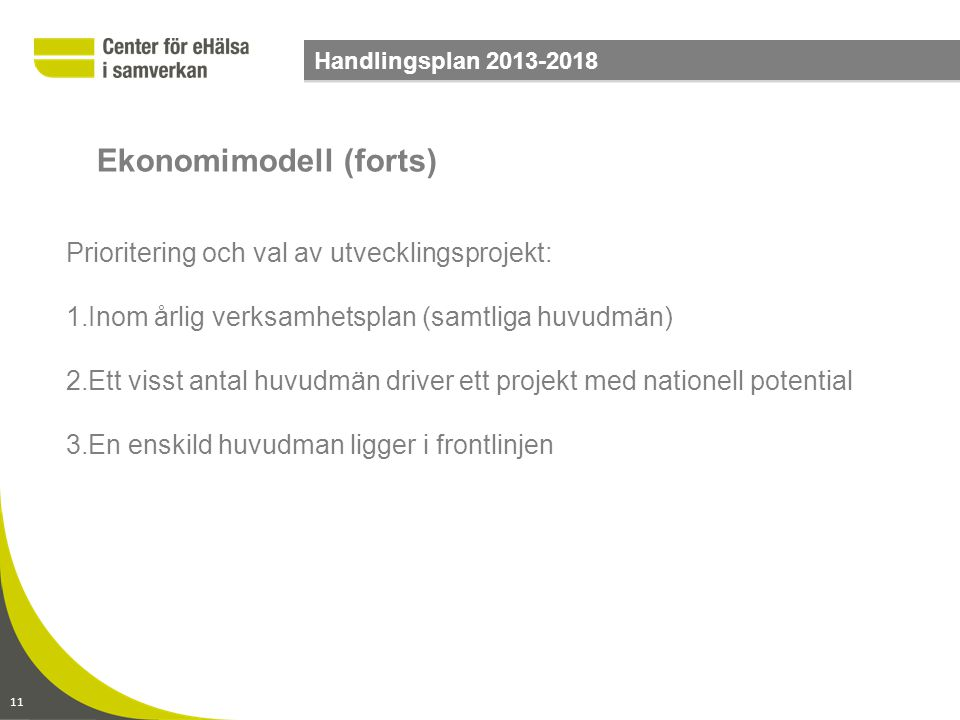11 Handlingsplan 2013-2018 Prioritering och val av utvecklingsprojekt: 1.Inom årlig verksamhetsplan (samtliga huvudmän) 2.Ett visst antal huvudmän dri