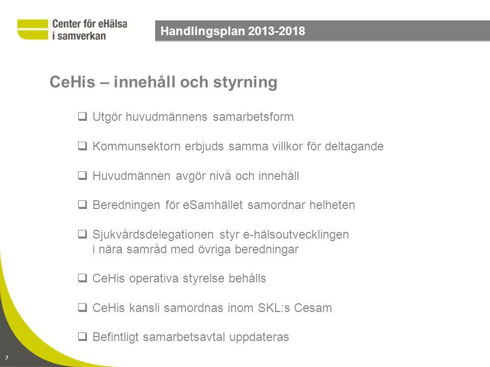 7 Handlingsplan 2013-2018  Utgör huvudmännens samarbetsform  Kommunsektorn erbjuds samma villkor för deltagande  Huvudmännen avgör nivå och innehål