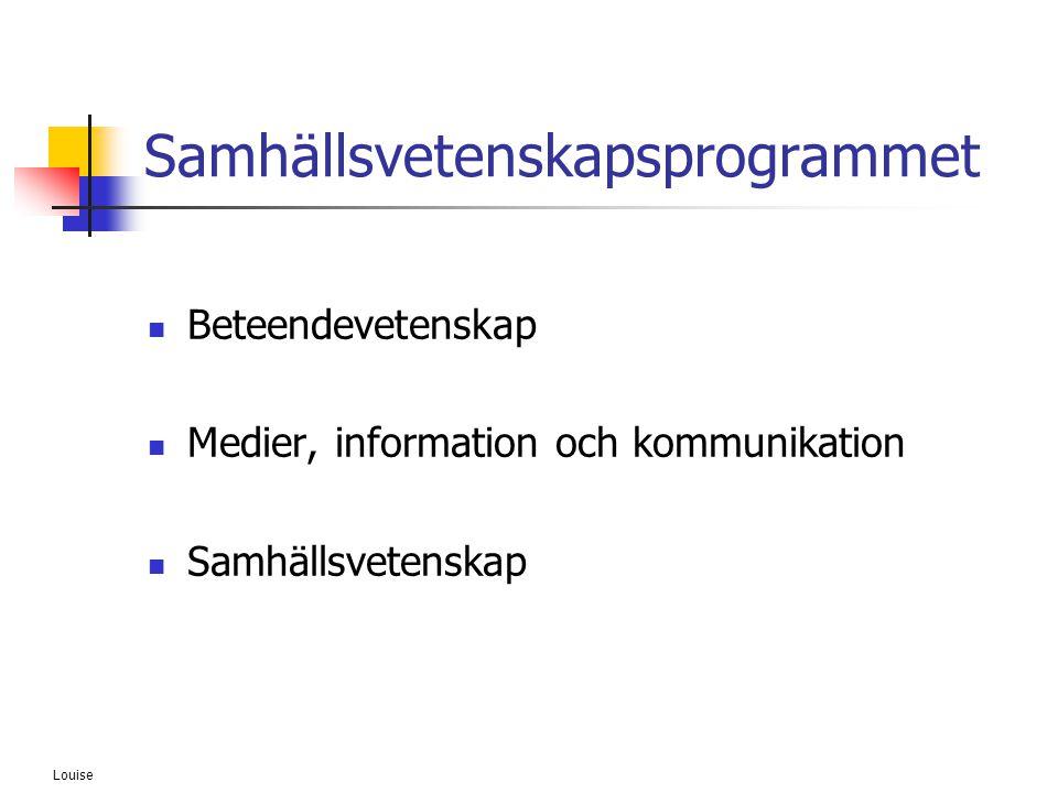 Louise Samhällsvetenskapsprogrammet  Beteendevetenskap  Medier, information och kommunikation  Samhällsvetenskap