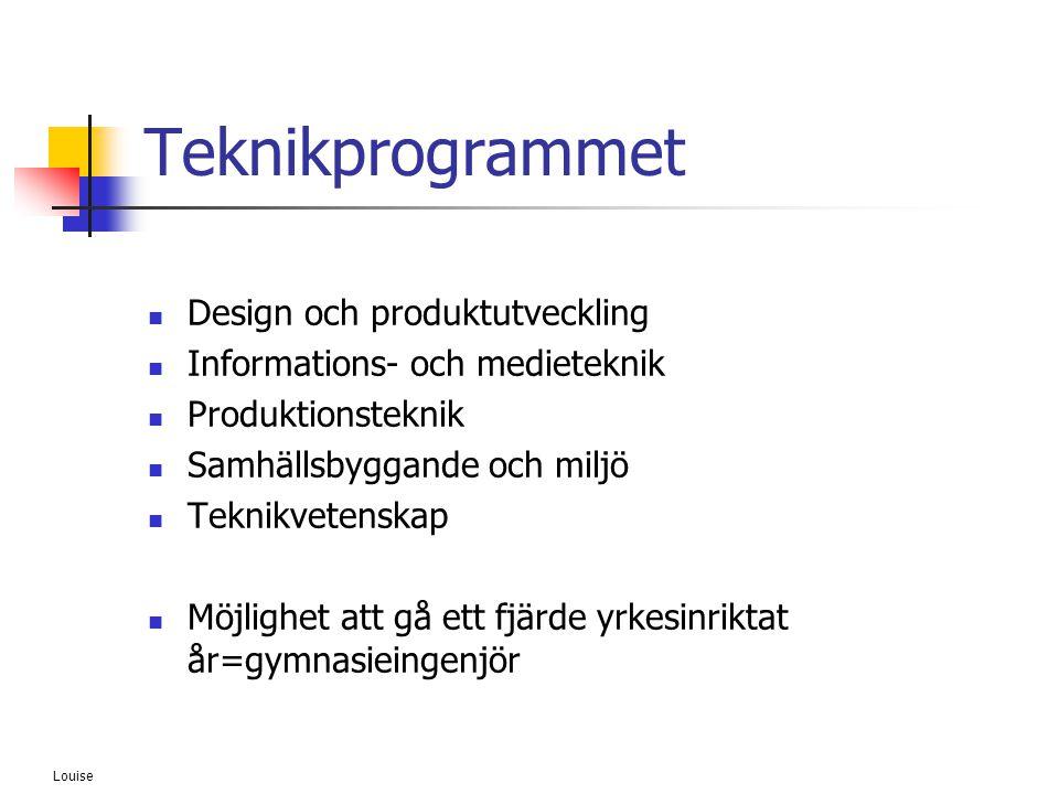 Louise Teknikprogrammet  Design och produktutveckling  Informations- och medieteknik  Produktionsteknik  Samhällsbyggande och miljö  Teknikvetens