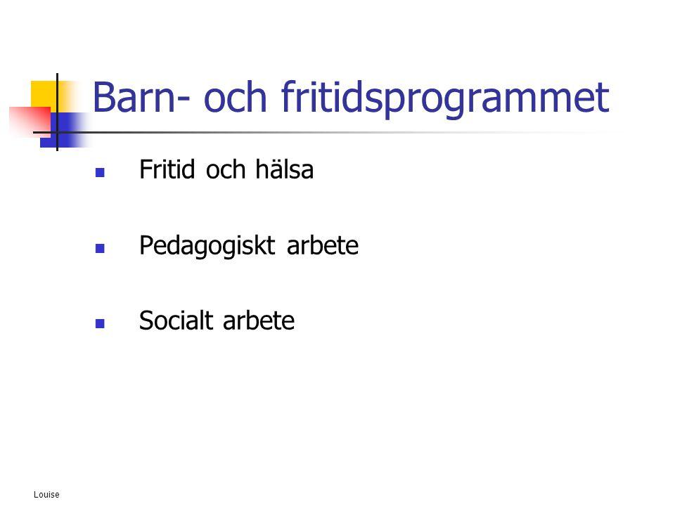 Louise Barn- och fritidsprogrammet  Fritid och hälsa  Pedagogiskt arbete  Socialt arbete