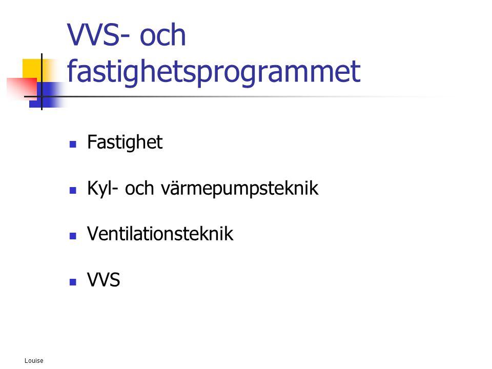 Louise VVS- och fastighetsprogrammet  Fastighet  Kyl- och värmepumpsteknik  Ventilationsteknik  VVS