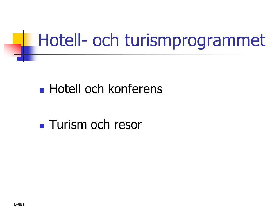 Louise Hotell- och turismprogrammet  Hotell och konferens  Turism och resor
