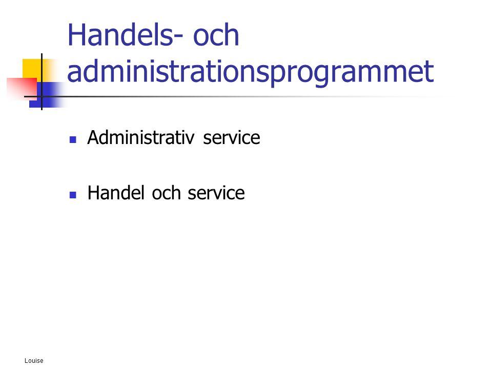 Louise Handels- och administrationsprogrammet  Administrativ service  Handel och service