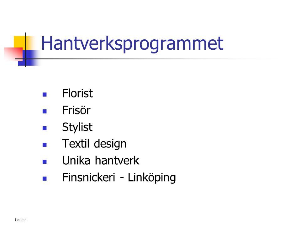 Louise Hantverksprogrammet  Florist  Frisör  Stylist  Textil design  Unika hantverk  Finsnickeri - Linköping