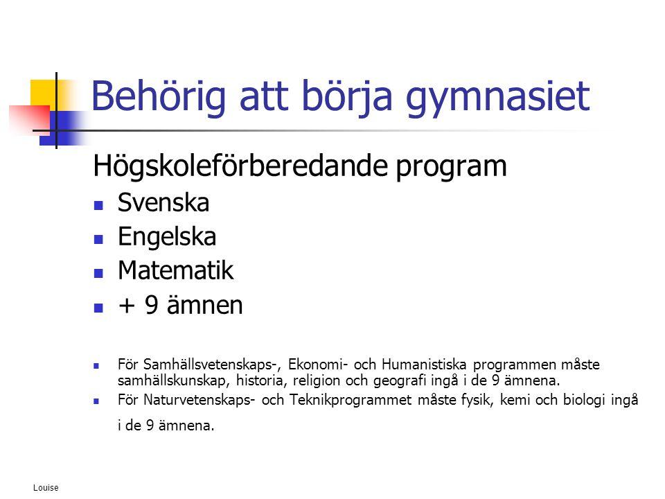 Louise Behörig att börja gymnasiet Högskoleförberedande program  Svenska  Engelska  Matematik  + 9 ämnen  För Samhällsvetenskaps-, Ekonomi- och H