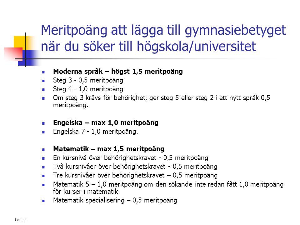Louise Meritpoäng att lägga till gymnasiebetyget när du söker till högskola/universitet  Moderna språk – högst 1,5 meritpoäng  Steg 3 - 0,5 meritpoä