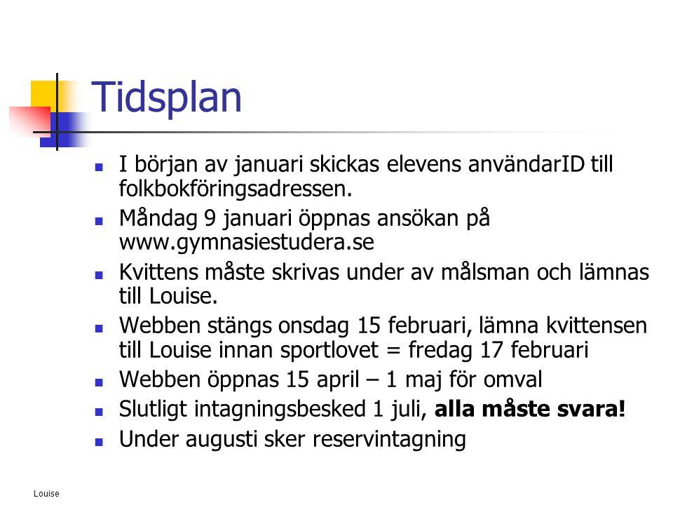 Louise Tidsplan  I början av januari skickas elevens användarID till folkbokföringsadressen.  Måndag 9 januari öppnas ansökan på www.gymnasiestudera