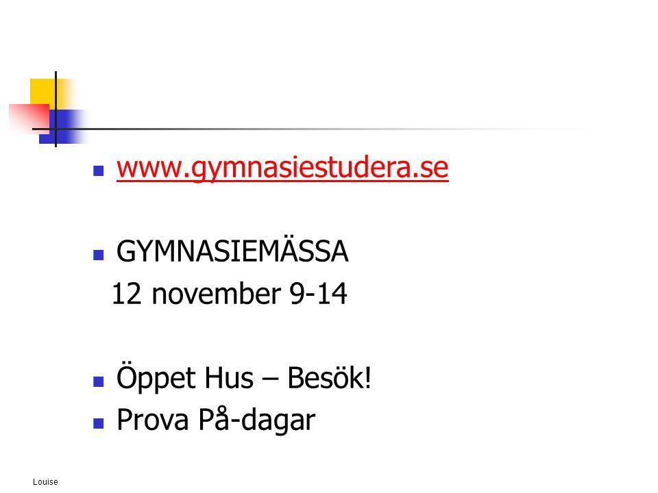 Louise  www.gymnasiestudera.se www.gymnasiestudera.se  GYMNASIEMÄSSA 12 november 9-14  Öppet Hus – Besök!  Prova På-dagar