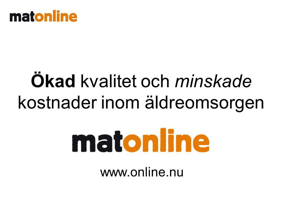 Ökad kvalitet och minskade kostnader inom äldreomsorgen MatOnline www.online.nu