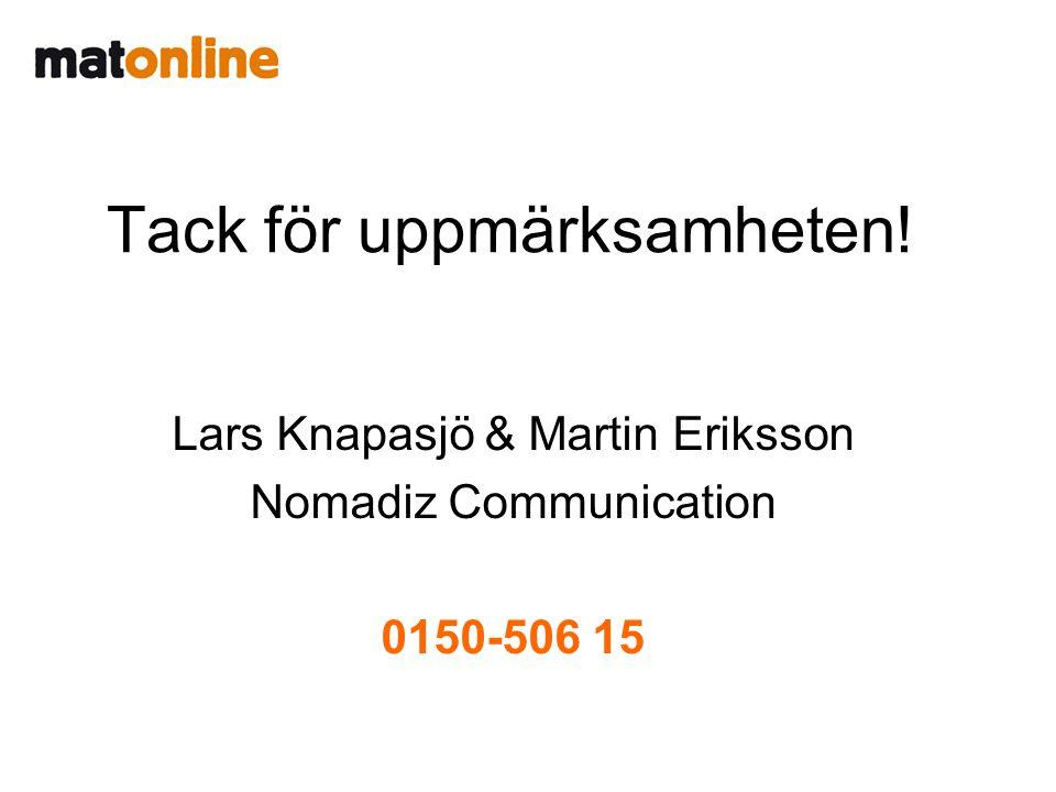 Tack för uppmärksamheten! Lars Knapasjö & Martin Eriksson. Nomadiz Communication. 0150-506 15