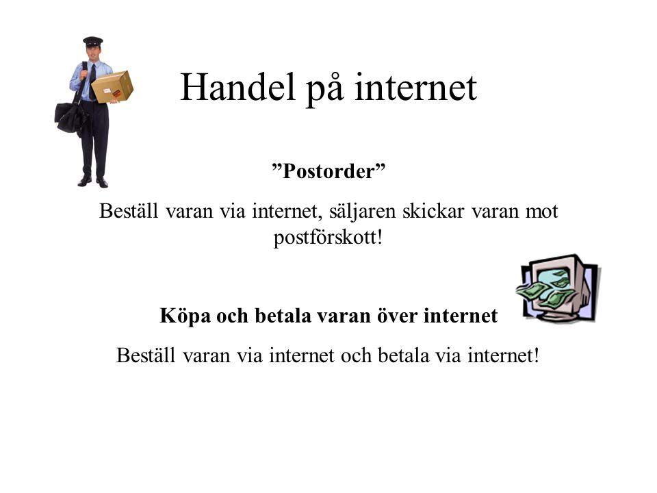 Handel på internet Postorder Beställ varan via internet, säljaren skickar varan mot postförskott.