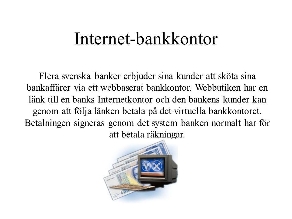Internet-bankkontor Flera svenska banker erbjuder sina kunder att sköta sina bankaffärer via ett webbaserat bankkontor. Webbutiken har en länk till en