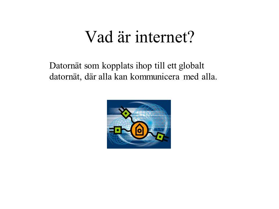 Vad är internet? Datornät som kopplats ihop till ett globalt datornät, där alla kan kommunicera med alla.