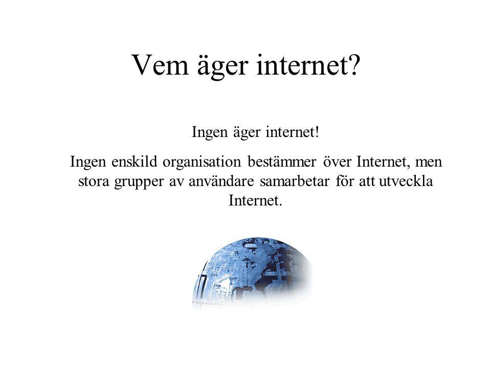 Vem äger internet? Ingen äger internet! Ingen enskild organisation bestämmer över Internet, men stora grupper av användare samarbetar för att utveckla