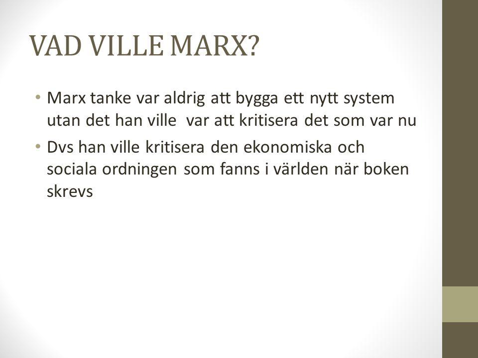 VAD VILLE MARX? • Marx tanke var aldrig att bygga ett nytt system utan det han ville var att kritisera det som var nu • Dvs han ville kritisera den ek