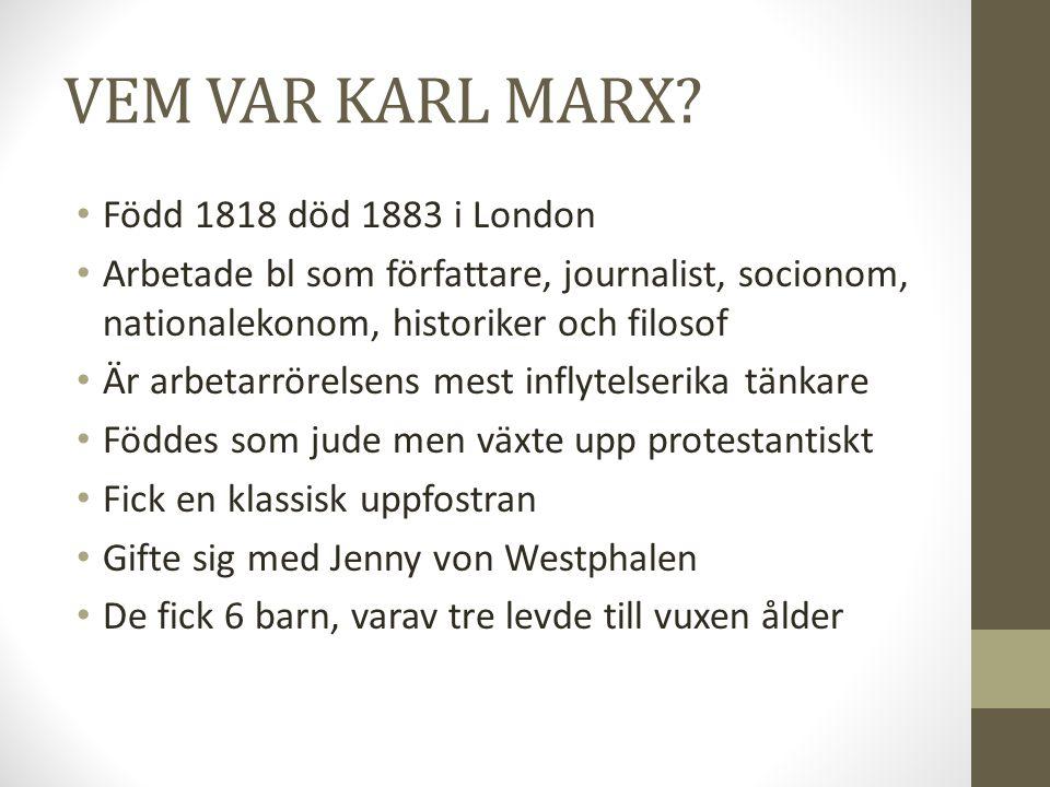 VEM VAR KARL MARX? • Född 1818 död 1883 i London • Arbetade bl som författare, journalist, socionom, nationalekonom, historiker och filosof • Är arbet