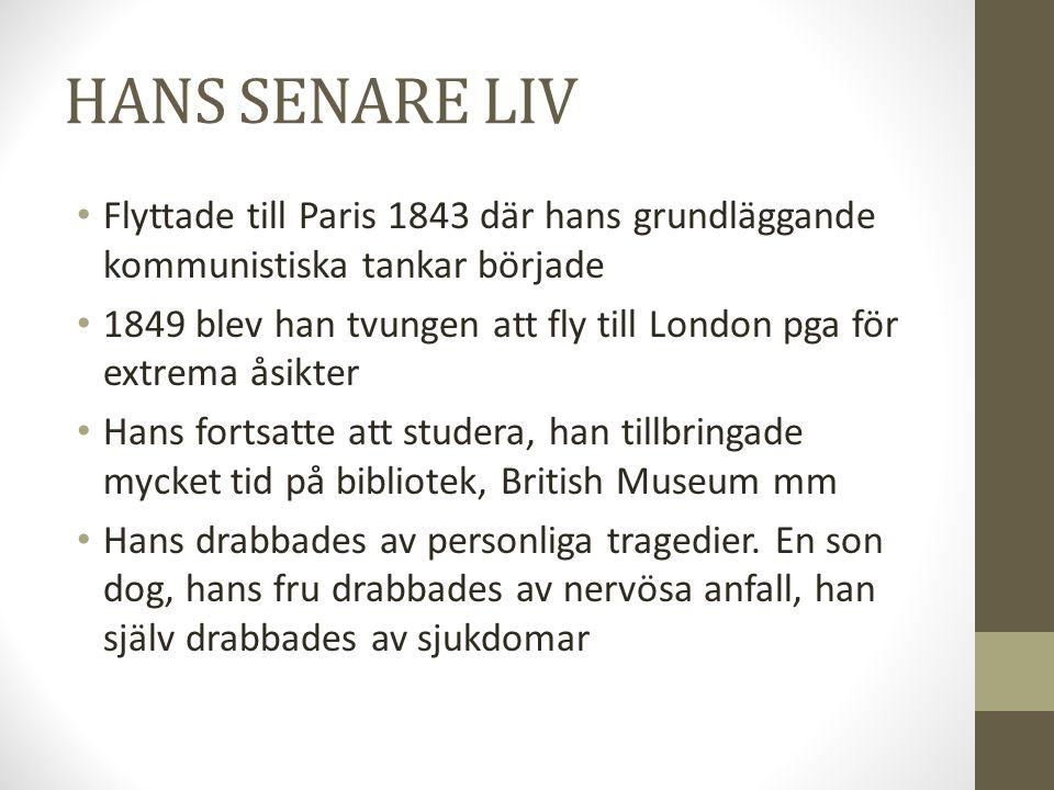 HANS SENARE LIV • Flyttade till Paris 1843 där hans grundläggande kommunistiska tankar började • 1849 blev han tvungen att fly till London pga för ext