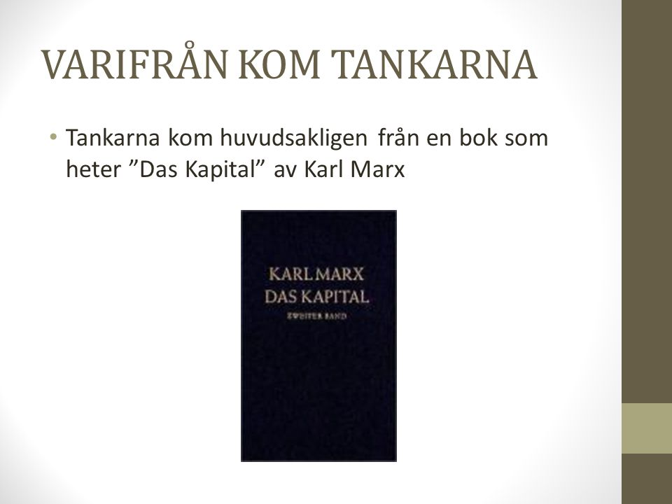 """VARIFRÅN KOM TANKARNA • Tankarna kom huvudsakligen från en bok som heter """"Das Kapital"""" av Karl Marx"""
