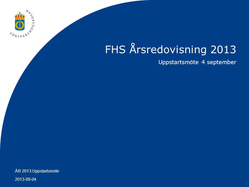 2013-09-04 ÅR 2013 Uppstartsmöte FHS Årsredovisning 2013 Uppstartsmöte 4 september
