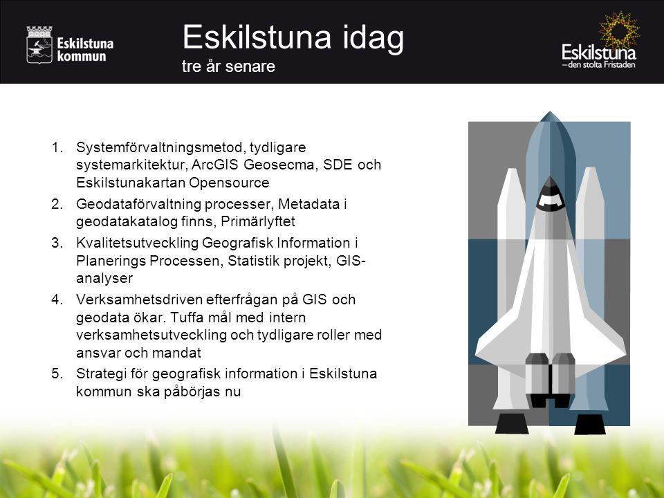 1.Systemförvaltningsmetod, tydligare systemarkitektur, ArcGIS Geosecma, SDE och Eskilstunakartan Opensource 2.Geodataförvaltning processer, Metadata i