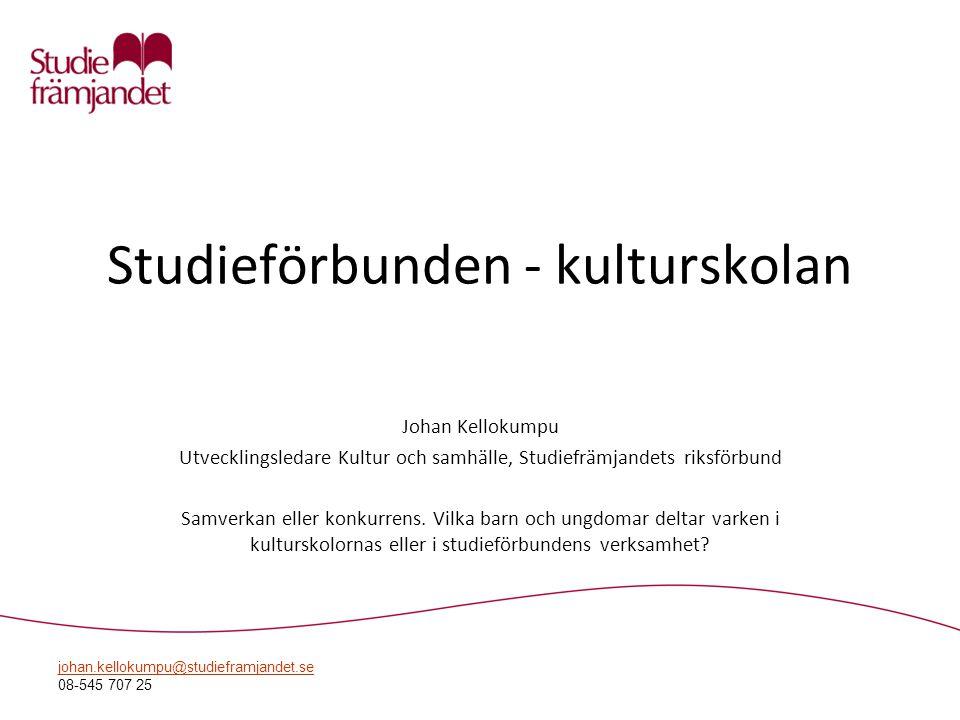 johan.kellokumpu@studieframjandet.se 08-545 707 25 Studieförbunden - kulturskolan Johan Kellokumpu Utvecklingsledare Kultur och samhälle, Studiefrämja
