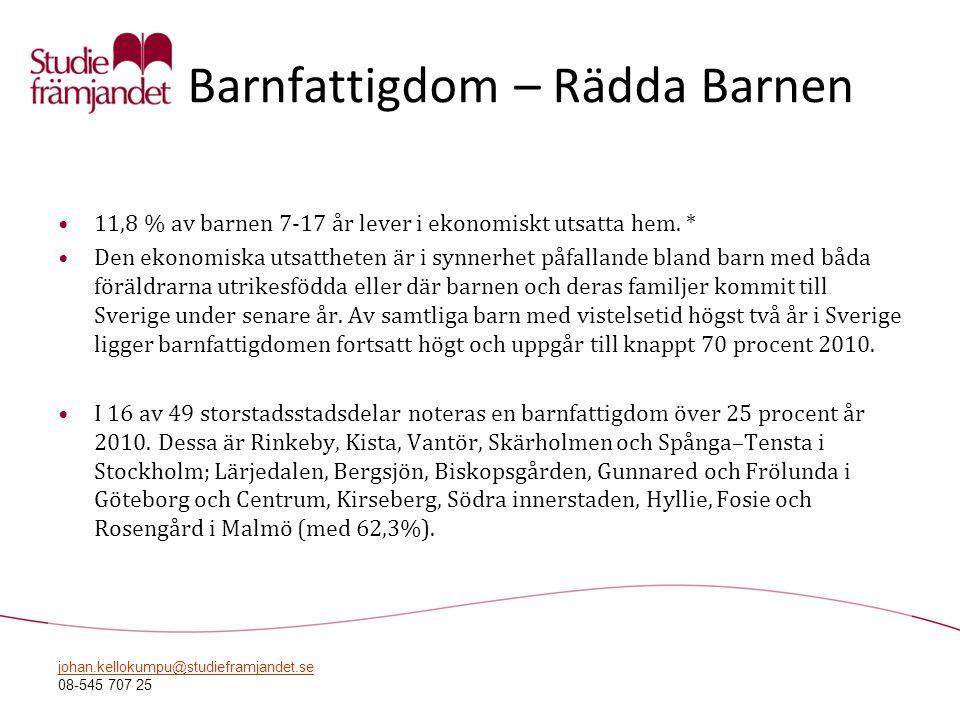 johan.kellokumpu@studieframjandet.se 08-545 707 25 Barnfattigdom – Rädda Barnen •11,8 % av barnen 7-17 år lever i ekonomiskt utsatta hem. * •Den ekono