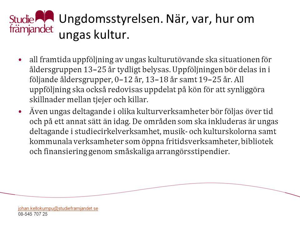 johan.kellokumpu@studieframjandet.se 08-545 707 25 Ungdomsstyrelsen. När, var, hur om ungas kultur. •all framtida uppföljning av ungas kulturutövande