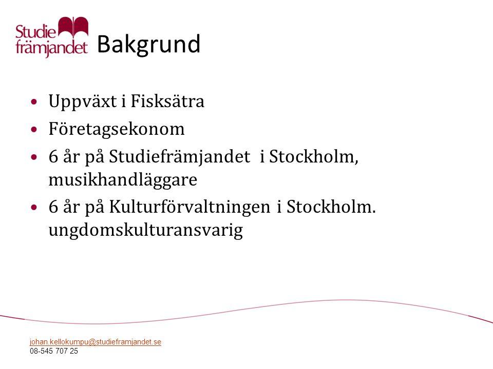 johan.kellokumpu@studieframjandet.se 08-545 707 25 Bakgrund •Uppväxt i Fisksätra •Företagsekonom •6 år på Studiefrämjandet i Stockholm, musikhandlägga