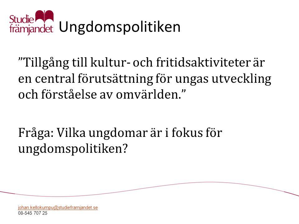 """johan.kellokumpu@studieframjandet.se 08-545 707 25 Ungdomspolitiken """"Tillgång till kultur- och fritidsaktiviteter är en central förutsättning för unga"""