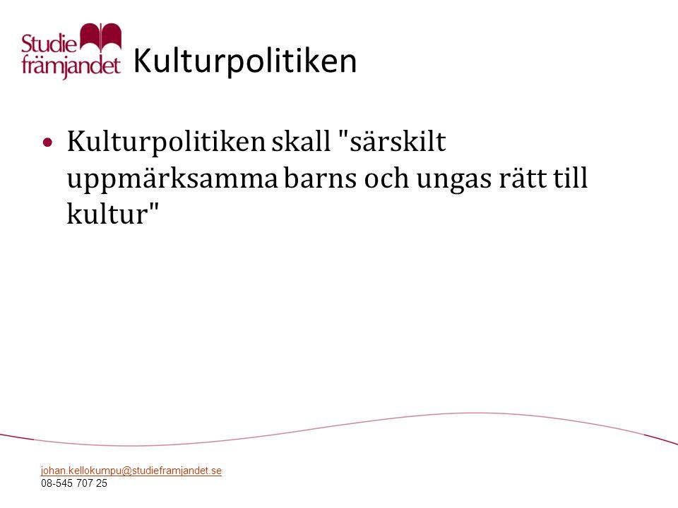 johan.kellokumpu@studieframjandet.se 08-545 707 25 Kulturpolitiken •Kulturpolitiken skall