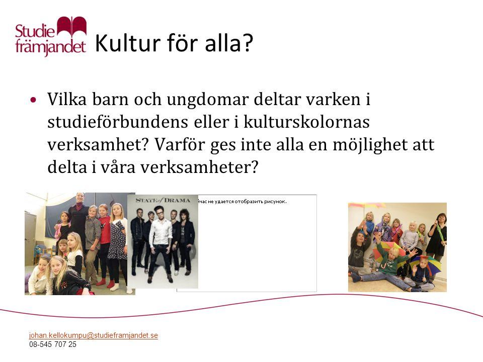 johan.kellokumpu@studieframjandet.se 08-545 707 25 Kultur för alla? •Vilka barn och ungdomar deltar varken i studieförbundens eller i kulturskolornas