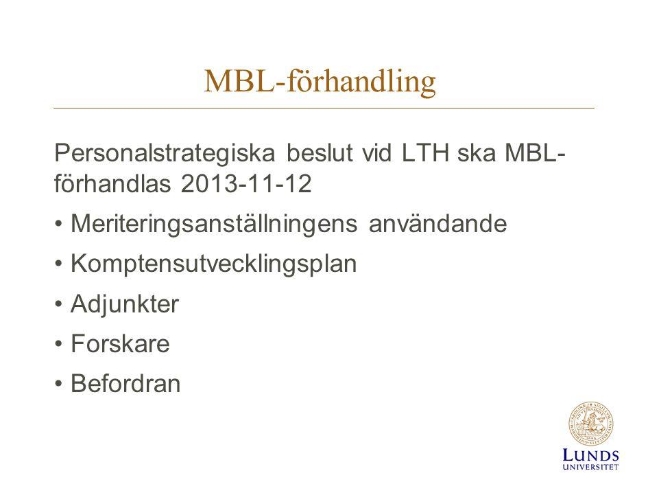 MBL-förhandling Personalstrategiska beslut vid LTH ska MBL- förhandlas 2013-11-12 •Meriteringsanställningens användande •Komptensutvecklingsplan •Adjunkter •Forskare •Befordran