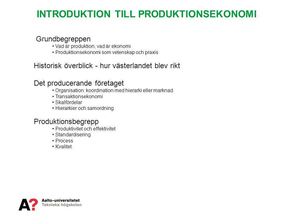 INTRODUKTION TILL PRODUKTIONSEKONOMI Grundbegreppen • Vad är produktion, vad är ekonomi • Produktionsekonomi som vetenskap och praxis Historisk överbl