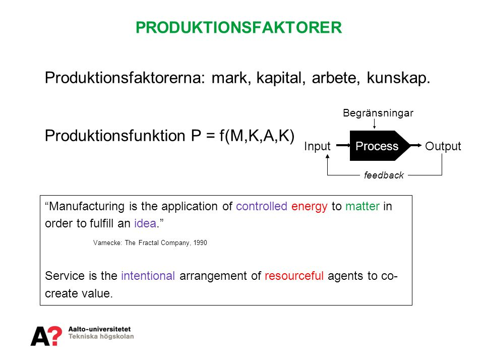 PRODUKTIONSEKONOMISKA MILSTOLPAR Tidiga koncept 1776 – 1880 • Division of labor and specialization (Smith, Babbage) • Interchangeable parts, standardization (Whitney) Scientific management 1880 – 1910 • Time & Motion studies (Gilbreth) • One best way (Taylor) • Queuing theory (Erlang) Masproduktion 1910-1980 • Moving assembly line (Ford) • Statistical process control (Shewhart) • Economic order quantity (Harris) • Linear programming PERT (DuPont) • MRP Lean production 1980  • JIT, TQM, Six Sigma • CAD/CAM, EDI • Cross-functional processes Mass Customization 1995  • Globalization & Internet • Demand-supply chain management • ERP Service Engineering and Management 2004  • Servitization • KIBS, PSTS • SOA, SaS • Outcome –based business models VOLYM KOSTNAD KVALITET SORTIMENT, TID ANPASSNING HYBRIDLÖSNINGAR Världskrig Oljekris Dot.com ??