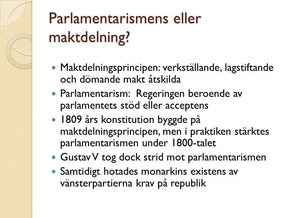 Parlamentarismens eller maktdelning?  Maktdelningsprincipen: verkställande, lagstiftande och dömande makt åtskilda  Parlamentarism: Regeringen beroe