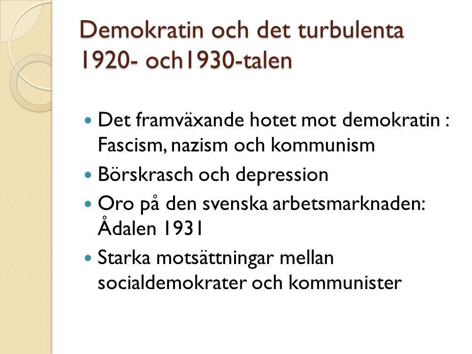Demokratin och det turbulenta 1920- och1930-talen  Det framväxande hotet mot demokratin : Fascism, nazism och kommunism  Börskrasch och depression  Oro på den svenska arbetsmarknaden: Ådalen 1931  Starka motsättningar mellan socialdemokrater och kommunister
