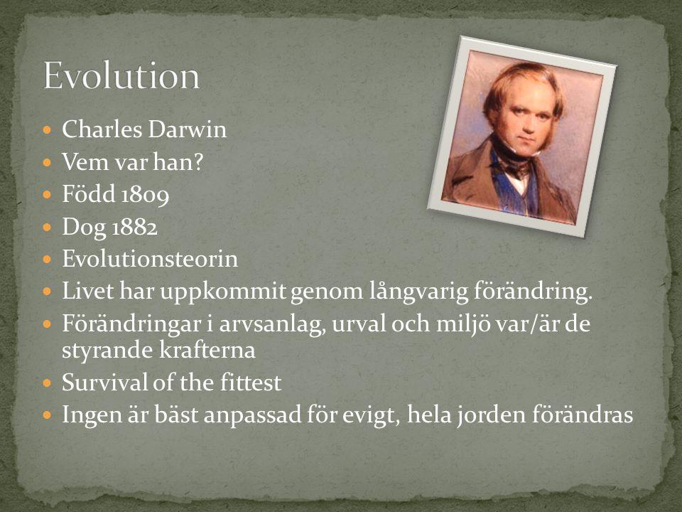  Charles Darwin  Vem var han?  Född 1809  Dog 1882  Evolutionsteorin  Livet har uppkommit genom långvarig förändring.  Förändringar i arvsanlag