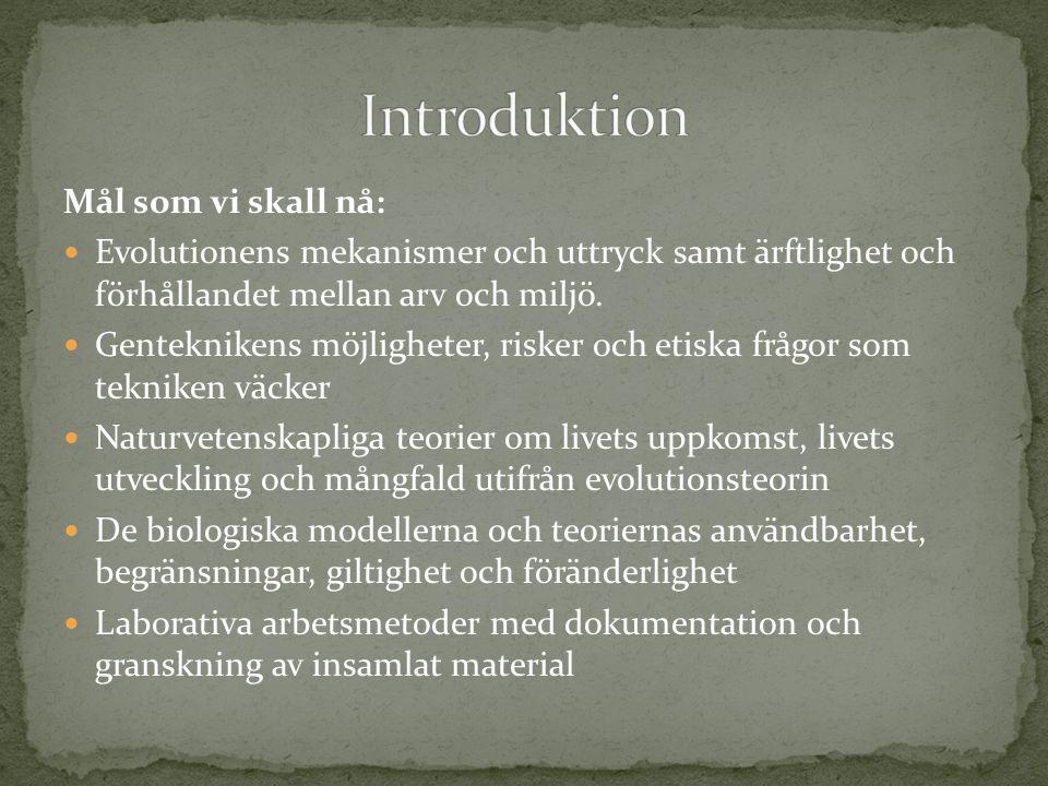 Mål som vi skall nå:  Evolutionens mekanismer och uttryck samt ärftlighet och förhållandet mellan arv och miljö.  Genteknikens möjligheter, risker o