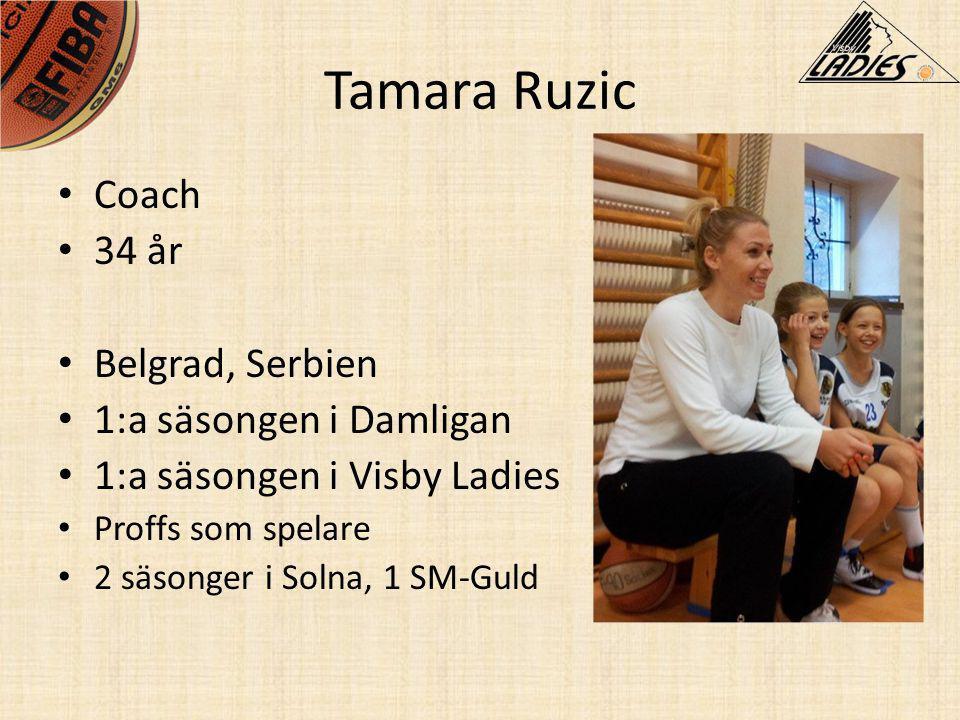 Tamara Ruzic • Coach • 34 år • Belgrad, Serbien • 1:a säsongen i Damligan • 1:a säsongen i Visby Ladies • Proffs som spelare • 2 säsonger i Solna, 1 S
