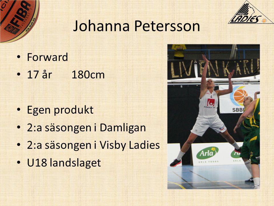 Johanna Petersson • Forward • 17 år180cm • Egen produkt • 2:a säsongen i Damligan • 2:a säsongen i Visby Ladies • U18 landslaget