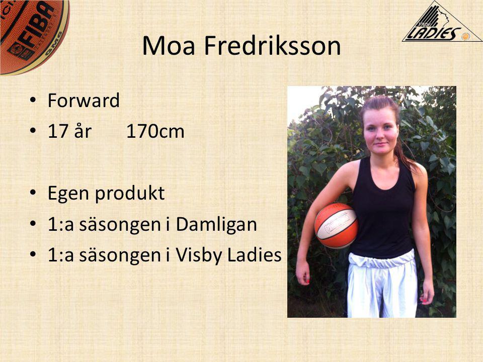 Moa Fredriksson • Forward • 17 år170cm • Egen produkt • 1:a säsongen i Damligan • 1:a säsongen i Visby Ladies